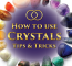 How To Use Crystals: Tips & Tricks