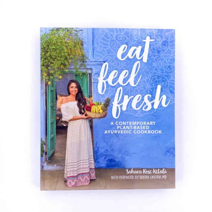 Eat Feel Fresh Ayurvedic Cookbook By Sahara Rose Ketabi
